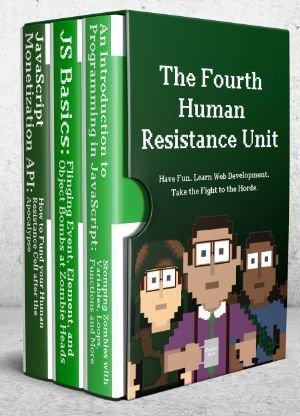 The Fourth Human Resistance Unit: JavaScript Intro, Basics and Monetization