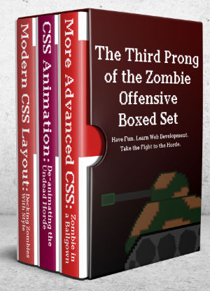 The Third Prong of the Zombie Offensive: More Advanced CSS, Animation and Layout