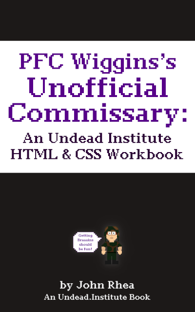 PFC Wiggins's Unofficial Commissary: An HTML & CSS Workbook