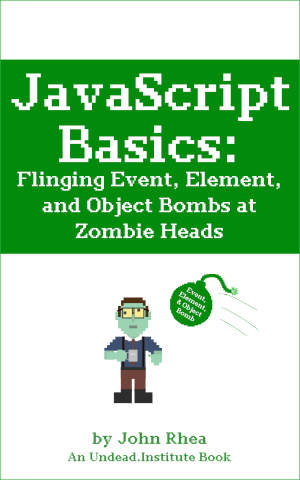 JavaScript Basics: Flinging Event, Element, and Object Bombs at Zombie Heads